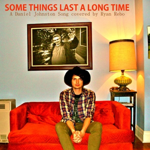Ryan Rebo - Some Things Last A Long Time