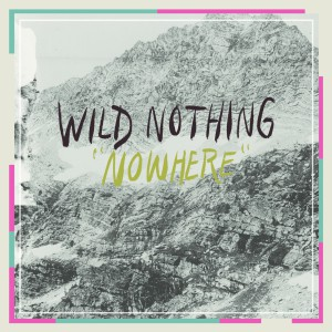 Wild Nothing - &quot;Nowhere&quot;