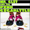 Mr. Clit and the Pink Cigarettes Haircuts